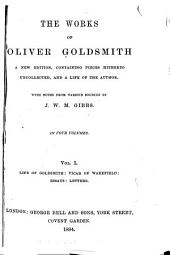 The Works of Oliver Goldsmith: Life. Vicar of Wakefield. Essays. Letters