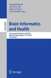 Brain Informatics and Health: International Conference, BIH 2014, Warsaw, Poland, August 11-14, 2014.Proceedings