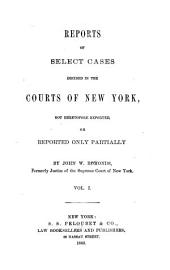 Reports of Select Cases Decided in the Courts of New York: Not Heretofore Reported, Or Reported Only Partially, Volume 1