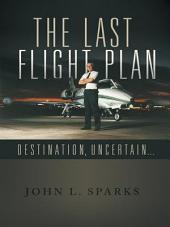 THE LAST FLIGHT PLAN,: DESTINATION, UNCERTAIN...