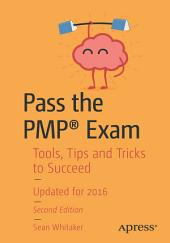 Pass the PMP® Exam: Tools, Tips and Tricks to Succeed, Edition 2