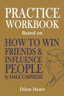 Practice WorkBook Based on How to Win Friends and Influence People by Dale Carnegie  by Dilan Heart