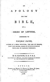 An Apology for the Bible: In a Series of Letters, Addressed to Thomas Paine, Author of a Book Entitled The Age of Reason, Part the Second, Being an Investigation of True and of Fabulous Theology