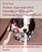 Trockene Augen beim Hund - Keratokonjunktivitis sicca behandeln mit Homöopathie, Schüsslersalzen und Naturheilkunde: Ein homöopathischer, biochemischer und naturheilkundlicher Ratgeber für den Hund