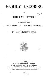 Family Records; Or, The Two Sisters: To which are Added, The Promise, and The Lovers