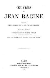 Œuvres de Jean Racine: précédées des mémoires sur sa vie