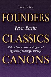 Founders, Classics, Canons: Modern Disputes over the Origins and Appraisal of Sociologys Heritage, Edition 2