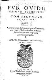 Opera: Cum Indice copiosissimo. In Qvo Libri Fastorvm VI., Tristivm V., De Ponto IV. Cum variorum doctorum virorum Commentariis, Notis, Obseruationibus, & Emendationibus: vnum in corpus magno studio congestis, Volume 2