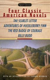 Four Classic American Novels: The Scarlet Letter, Adventures of Huckleberry Finn, The RedBadge Of Courage,Billy Budd