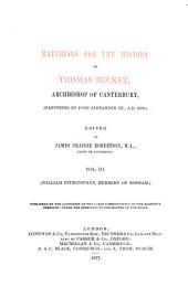 Materials for the history of Thomas Becket: Vita Sancti Thomæ, Cantuariensis archiepiscopi et martyris, auctore Willelmo filio Stephani. Vita Sancti Thomæ, archiepiscopi et martyris, auctore Herberto de Boseham
