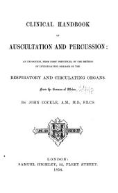 Clinical Handbook of Auscultation and Percussion: An Exposition, from First Principles, of the Method of Investigating Diseases of the Respiratory and Circulating Organs