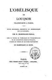 L'obélisque de Louqsor transporté à Paris: notice historique, descriptive et archaeologique sur ce monument : avec la figure de l'obélisque et l'interprétation de ses inscriptions hiéroglyphiques