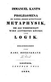Sämmtliche Werke: Prolegomena zu einer jeden künftigen Metaphysik, die als Wissenschaft wird auftreten können und Logik, Band 3