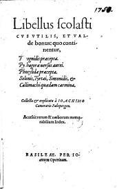 Libellus scolasticvs Vtilis, Et Valde bonus: quo continentur, Theognidis praecepta. Pythagorae uersus aurei. Phocylidae praecepta. Solonis, Tyrtaei, Simonidis, et Callimachi quaedam carmina