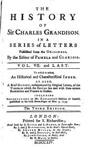 The history of Sir Charles Grandison: In a series of letters published from the originals, by the editor of Pamela and Clarissa. In seven volumes