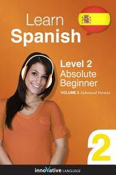 Learn Spanish - Level 2: Absolute Beginner: Volume 3: Lessons 1- 40