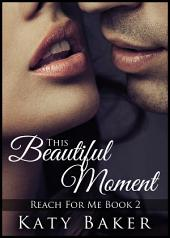 This Beautiful Moment (A New Adult Erotic Romance): Reach For Me #2