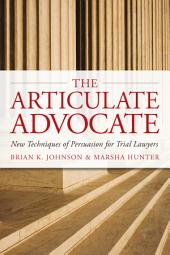 The Articulate Advocate: New Techniques of Persuasion for Trial Attorneys