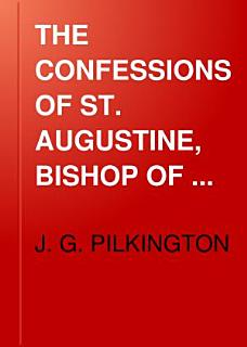 THE CONFESSIONS OF ST  AUGUSTINE  BISHOP OF HIPPO Book