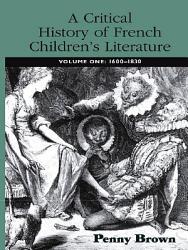A Critical History Of French Children S Literature Book PDF