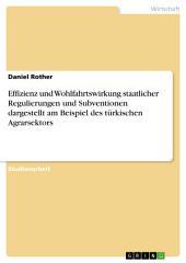 Effizienz und Wohlfahrtswirkung staatlicher Regulierungen und Subventionen dargestellt am Beispiel des türkischen Agrarsektors
