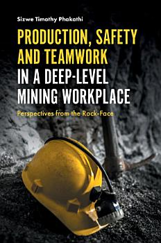 Production  Safety and Teamwork in a Deep Level Mining Workplace PDF