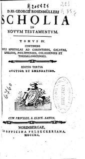 D. Io. Georgii Rosenmülleri Scholia in Novum Testamentum: tomus IV, continens Pauli Epistolas ad Corinthios, Galatas, Ephesios, Philippenses, Colossenses et Thessalonicenses, Volume 4