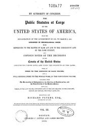 By Authority of Congress. The Public Statutes at Large of the United States of America from the Organization of the Government in 1789, to March 3, 1845: Arranged in Chronological Order with References to the Matter of Each Act and the Subsequent Acts of the Same Subject, and Copious Notes of the Decisions of Courts of the United States,... with an Index to the Contents of Each Volume...