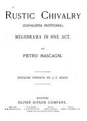 Rustic Chivalry (Cavalleria Rusticana): Melodrama in One Act