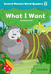 What I Want (Oxford Phonics World Readers Level 1)