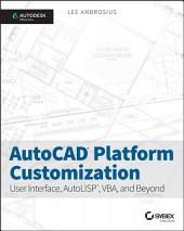 AutoCAD Platform Customization: User Interface, AutoLISP, VBA, and Beyond