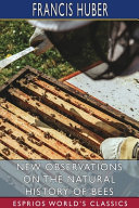 New Observations on the Natural History of Bees (Esprios Classics)