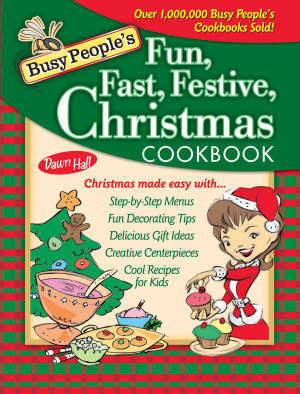 Busy People s Fun  Fast  Festive Christmas Cookbook