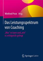 """Das Leistungsspektrum von Coaching: """"Was"""" es kann und """"wie"""" es erfolgreich gelingt"""