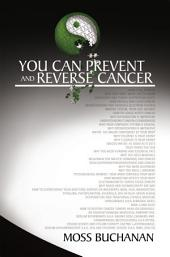 You Can Prevent and Reverse Cancer