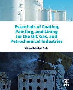 Essentials of Coating  Painting  and Lining for the Oil  Gas and Petrochemical Industries