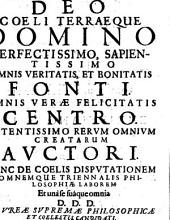 Cosmologia seu disputationes de mundo: Disputatio Unica In Qua Selectae Aliquot Quaestiones De Coelorum Natura ... Propugnabuntur. Ps. III, Volume 3