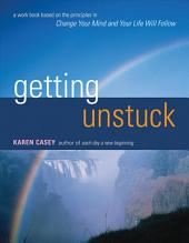 Getting Unstuck: A Workbook Based on the Principles in <i>Change Your Mind and Your Life Will Follow</i>