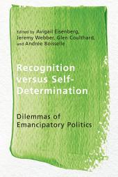 Recognition versus Self-Determination: Dilemmas of Emancipatory Politics