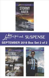Harlequin Love Inspired Suspense September 2018 - Box Set 2 of 2: Stormy Haven\Lethal Legacy\Defense Breach