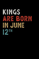 Kings Are Born in June 12 Th Notebook Birthday Gift