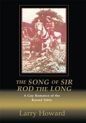 The Song of Sir Rod the Long: A Gay Romance of the Round Table