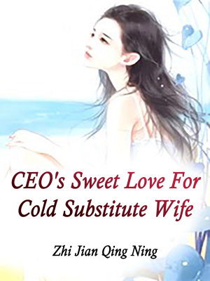 CEO s Sweet Love For Cold Substitute Wife