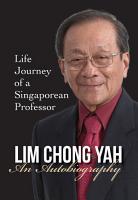 Lim Chong Yah  An Autobiography   Life Journey Of A Singaporean Professor PDF