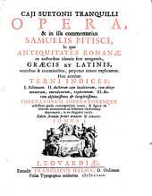 Caji Suetonii Tranquilli opera: & in illa commentarius Samuelis Pitisei, in quo antiquitates Romanae ex auctoribus idoneis fere nongeatis, graecis et latinis, veteribus & recentioribus, perpetuo tenore explicantur ...