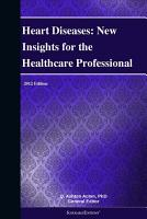 Heart Diseases  New Insights for the Healthcare Professional  2012 Edition PDF
