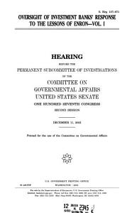 107 2 Hearing  Oversight of Investment Banks  Response to The Lessons of Enron   Vol  1  S  Hrg  107 871  December 11  2002    PDF