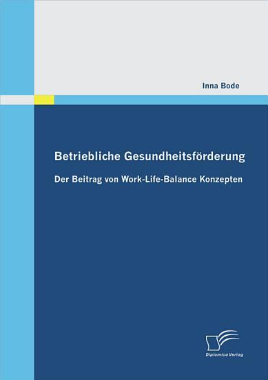 Betriebliche Gesundheitsf   rderung  Der Beitrag von Work Life Balance Konzepten PDF