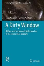 A Dirty Window: Diffuse and Translucent Molecular Gas in the Interstellar Medium