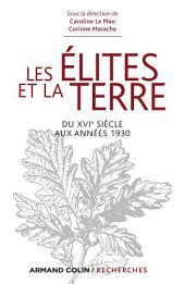 Les élites et la terre: Du XVIe siècle aux années 1930